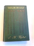 TAYLOR ON GOLF, IMPRESSIONS, COMMENTS AND HINTS BY J.H. TAYLOR 1902 FIRST AMERICAN EDITION