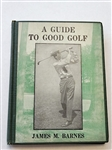 A GUIDE TO GOOD GOLF BY JAMES M. BARNES, 1ST. EDITION, 1925