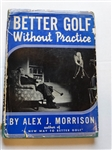 BETTER GOLF WITHOUT PRACTICE BY ALEX J. MORRISON, PUBLISHED IN 1940