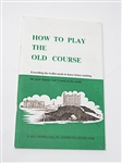 """HOW TO PLAY THE OLD COURSE"" EVERYTHING THE GOLFER NEEDS TO KNOW BEFORE TACKLING - NICE HISTORICAL CONTENT"